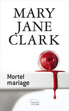Mortel mariage  - Mary Jane Clark