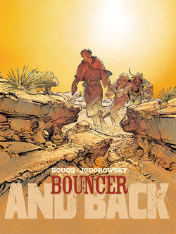 Bouncer - Partie 2 : And back  - Alexandro Jodorowsky  - F. Boucq
