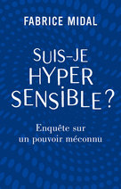 Suis-je hypersensible ?  - Fabrice Midal